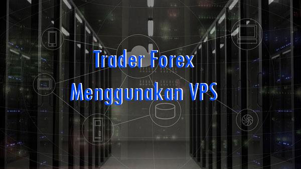 Alasan Mengapa Trader Forex Menggunakan VPS Hosting