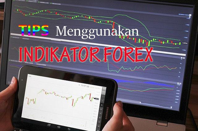 Tips Menggunakan Indikator Forex