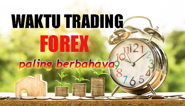 Waktu Trading Forex paling berbahaya