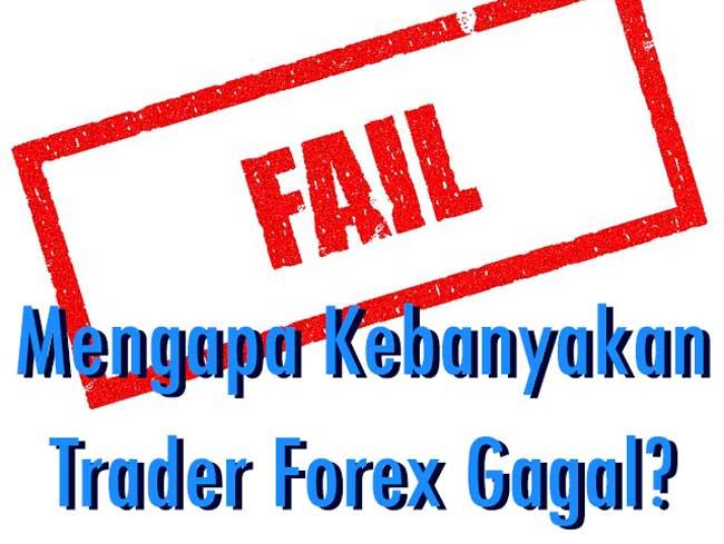 Dasar Forex - Mengapa Kebanyakan Trader Forex Gagal