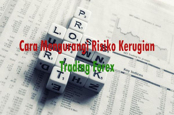 Cara Mengurangi Risiko Kerugian Trading Forex