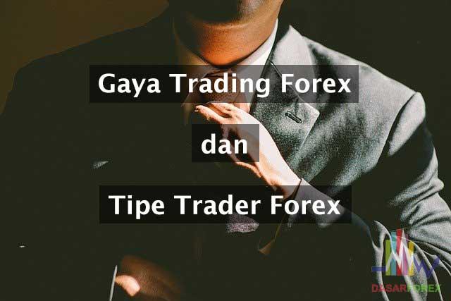 Gaya Trading Forex dan Tipe Trader Forex