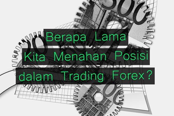 Berapa Lama Kita Menahan Posisi dalam Trading Forex?