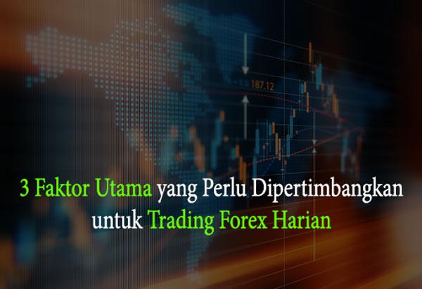3 Faktor Utama Trading Forex Harian