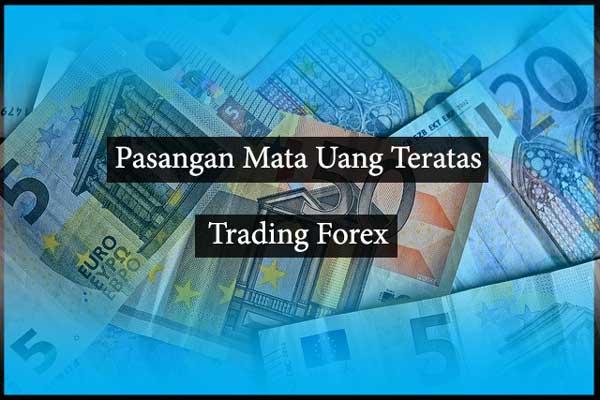 Pasangan Mata Uang Teratas Trading Forex